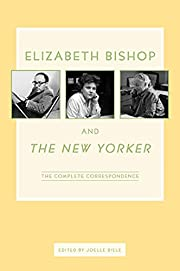 Elizabeth Bishop and the New Yorker : The…