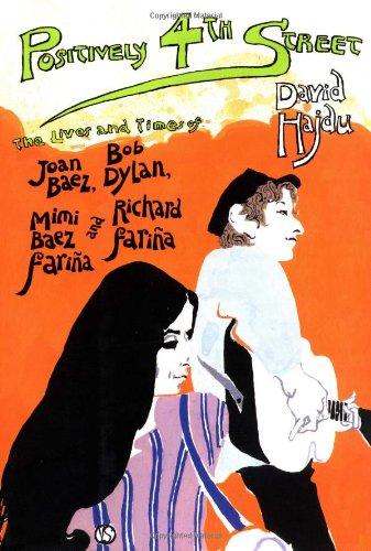 POSITIVELY 4th Street The Lives and Times of Joan Baez,Bob Dylan,Mimi Baez Farina and Richard Farina, David Hajdu