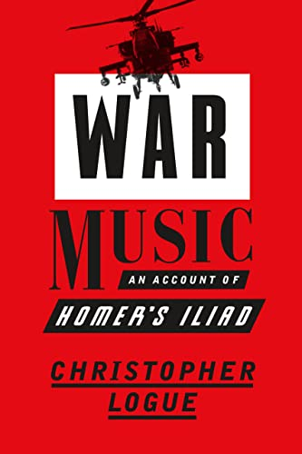 War Music: An Account of Homer's Iliad, Logue, Christopher