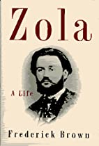Zola: A Life by Frederick Brown