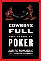 Cowboys Full: The Story of Poker by James…