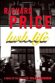 Lush Life: A Novel by Richard Price