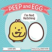 Peep and Egg: I'm Not Hatching por Laura…