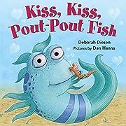Kiss, Kiss, Pout-Pout Fish (A Pout-Pout Fish…
