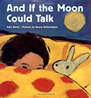 And If the Moon Could Talk por Kate Banks