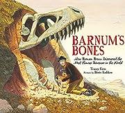 Barnum's Bones: How Barnum Brown Discovered…