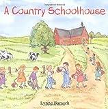 A country schoolhouse / Lynne Barasch