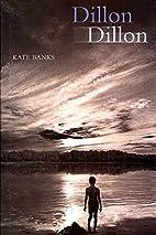 Dillon Dillon by Kate Banks