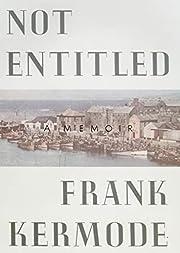 Not Entitled: A Memoir af Frank Kermode