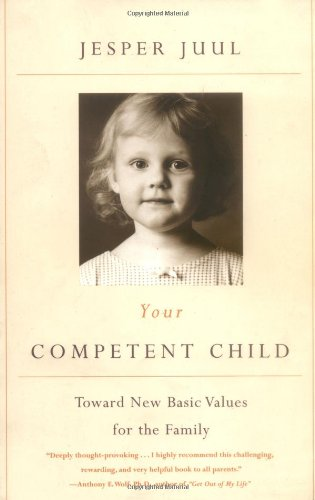 Your Competent Child: Toward New Basic Values for the Family by Jesper Juul