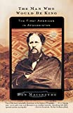 The Man Who Would Be King: The First American in Afghanistan @amazon.com