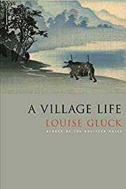 A Village Life: Poems por Louise Glück