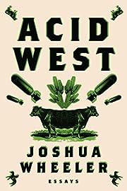 Acid West: Essays by Joshua Wheeler
