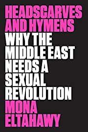 Headscarves and Hymens: Why the Middle East…