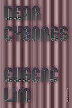 Dear Cyborgs: A Novel by Eugene Lim