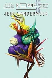 Borne: A Novel por Jeff VanderMeer