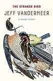 The strange bird : a Borne story / Jeff VanderMeer