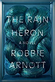 The Rain Heron: A Novel de Robbie Arnott