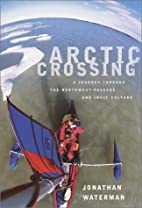 Arctic Crossing: A Journey Through the…