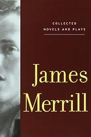 Collected Novels and Plays par James Merrill