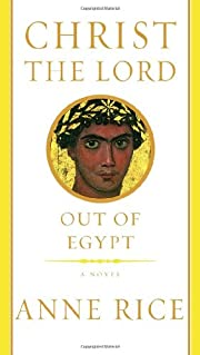 Christ the Lord: Out of Egypt por Anne Rice
