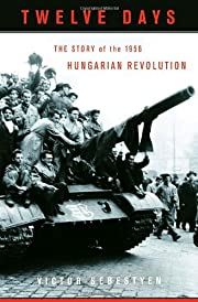 Twelve Days: The Story of the 1956 Hungarian…