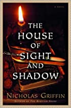 The House of Sight and Shadow: A Novel by…