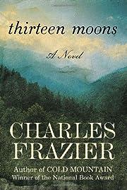 Thirteen Moons: A Novel av Charles Frazier