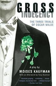 Gross indecency : the three trials of Oscar…