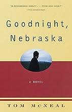 Goodnight, Nebraska by Tom McNeal
