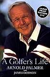 Arnold Palmer : a golfer's life / Arnold Palmer with James Dodson
