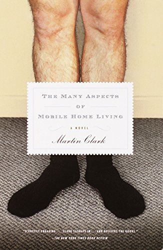 The Many Aspects of Mobile Home Living: A Novel, Clark, Martin