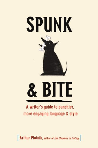 Spunk & Bite: A Writer's Guide to Punchier, More Engaging Language & Style