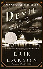 The Devil in the White City: Murder, Magic, and Madness at the Fair that Changed by Erik Larson
