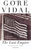 The Last Empire: Essays 1992-2000 (Book) written by Gore Vidal