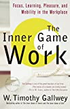 The inner game of work : focus, learning, pleasure, and mobility in the workplace / W. Timothy Gallwey