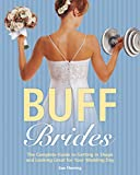 Buff brides : the complete guide to getting in shape and looking great for your wedding day / Sue Fleming