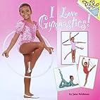 I Love Gymnastics! by Jane Feldman