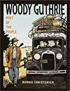 Woody Guthrie: Poet of the People by Bonnie…