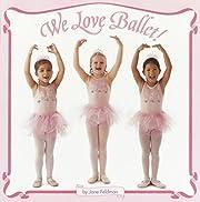 We love ballet! de Jane Feldman