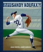 You Never Heard of Sandy Koufax?! by Jonah…