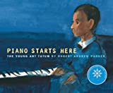 Piano starts here : the young Art Tatum / by Robert Andrew Parker