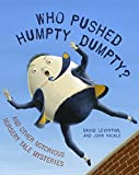 Who Pushed Humpty Dumpty?: And Other Notorious Nursery Tale Mysteries (Book) written by David Levinthal; illustrated by John Nickle