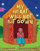 My Heart Will Not Sit Down by Mara Rockliff
