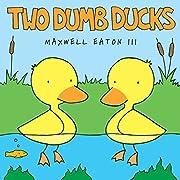 Two Dumb Ducks av Maxwell Eaton