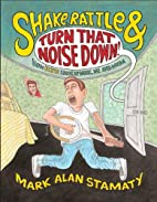 Shake, Rattle & Turn That Noise Down!: How…