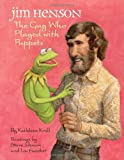 Jim Henson: The Guy Who Played with Puppets…