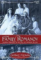 The Family Romanov: Murder, Rebellion, and…