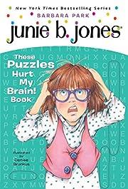 Junie B. Jones: These Puzzles Hurt My Brain!…