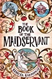 The book of the maidservant / by Rebecca Barnhouse